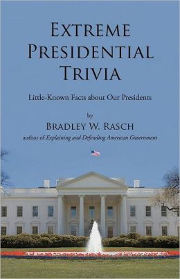 Extreme Presidential Trivia: Little-Known Facts about Our Presidents