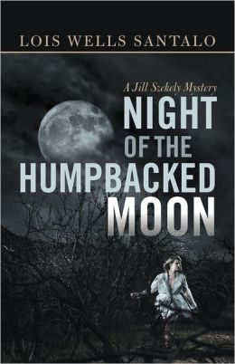 Night of the Humpbacked Moon: A Jill Szekely Mystery