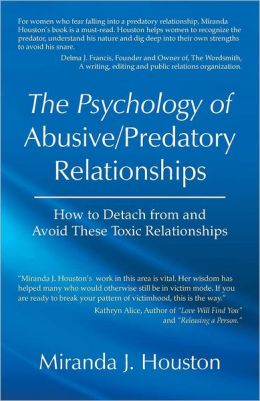 The Psychology of Abusive/Predatory Relationships: How to Detach from and Avoid These Toxic Relationships