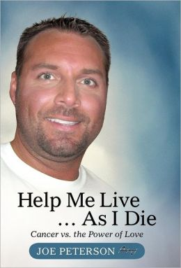 Help Me Live ... as I Die: Cancer vs. the Power of Love