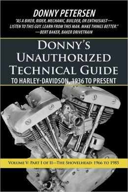 Donny's Unauthorized Technical Guide to Harley-Davidson, 1936 to Present: Volume V: Part I of II - The Shovelhead: 1966 to 1985
