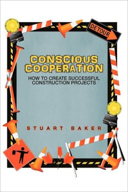 Conscious Cooperation: How to Create Successful Construction Projects