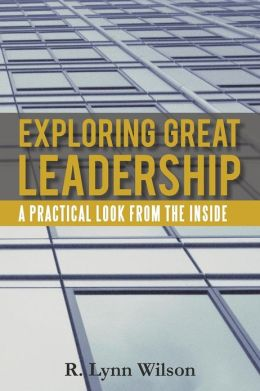 Exploring Great Leadership: A Practical Look from the Inside