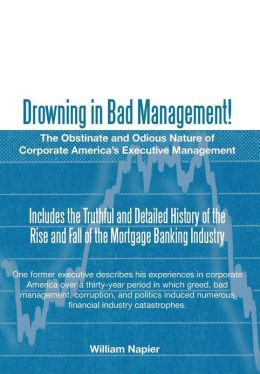 Drowning in Bad Management!: The Obstinate and Odious Nature of Corporate America's Executive Management