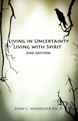 Living in Uncertainty, Living with Spirit