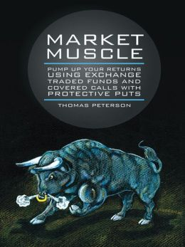 Market Muscle: Pump Up Your Returns Using Exchange Traded Funds and Covered Calls with Protective Puts