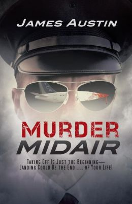 Murder Midair: Taking Off Is Just the Beginning-Landing Could Be the End ... of Your Life!