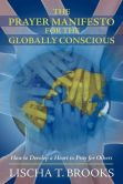 Book Cover Image. Title: The Prayer Manifesto for the Globally Conscious:  How to Develop a Heart to Pray for Others, Author: Lischa T. Brooks
