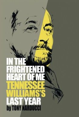 In the Frightened Heart of Me: Tennessee Williams's Last Year