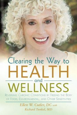 Clearing the Way to Health and Wellness: Reversing Chronic Conditions by Freeing the Body of Food, Environmental, and Other Sensitivities