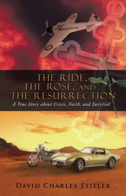 The Ride, the Rose, and the Resurrection: A True Story about Crisis, Faith, and Survival