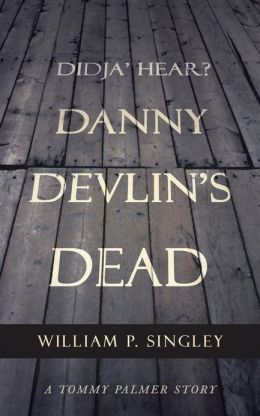 Didja' Hear? Danny Devlin's Dead