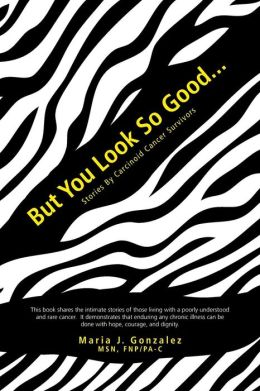 But You Look So Good...: Stories by Carcinoid Cancer Survivors