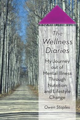 The Wellness Diaries: My Journey Out of Mental Illness Through Nutrition and Lifestyle Change