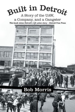 Built in Detroit: A Story of the UAW, a Company, and a Gangster