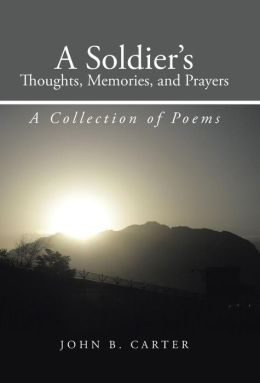 A Soldier's Thoughts, Memories, and Prayers: A Collection of Poems