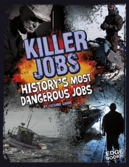 Killer Jobs!: History's Most Dangerous Jobs