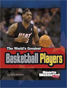 The World's Greatest Basketball Players: Revised and Updated