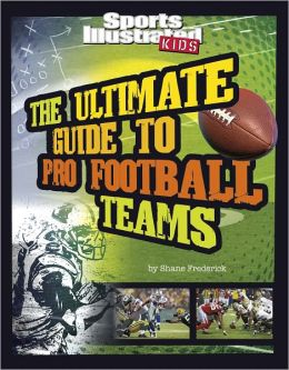 The Ultimate Guide to Pro Football Teams: Revised and Updated