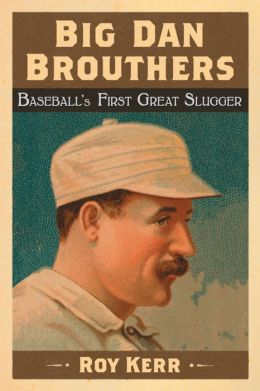 Big Dan Brouthers: Baseball's First Great Slugger