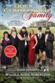 Book Cover Image. Title: The Duck Commander Family:  How Faith, Family, and Ducks Built a Dynasty, Author: Willie Robertson