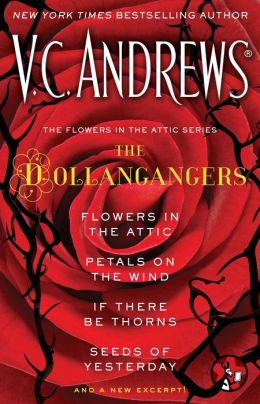The Flowers in the Attic Series: The Dollangangers: Flowers in the Attic, Petals on the Wind, If There Be Thorns, Seeds of Yesterday, and a New Excerpt!