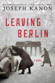 Book Cover Image. Title: Leaving Berlin, Author: Joseph Kanon