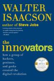 Book Cover Image. Title: The Innovators:  How a Group of Hackers, Geniuses, and Geeks Created the Digital Revolution, Author: Walter Isaacson