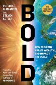 Book Cover Image. Title: Bold:  How to Go Big, Create Wealth and Impact the World, Author: Peter H. Diamandis