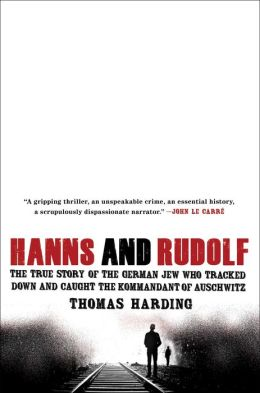 Hanns and Rudolf: The True Story of the German Jew Who Tracked Down and Caught the Kommandant of Auschwitz