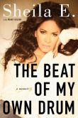 Book Cover Image. Title: The Beat of My Own Drum:  A Memoir, Author: Sheila E.
