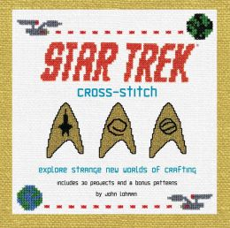 Star Trek Cross-Stitch: Explore Strange New Worlds of Crafting (PagePerfect NOOK Book)