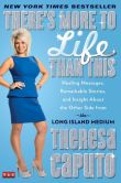Book Cover Image. Title: There's More to Life Than This:  Healing Messages, Remarkable Stories, and Insight About the Other Side from the Long Island Medium, Author: Theresa Caputo