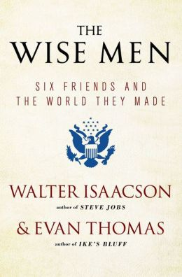 The Wise Men: Six Friends and the World They Made with a new int