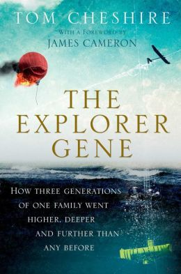 The Explorer Gene: How Three Generations of One Family Went Higher, Deeper, and Further Than Any Before