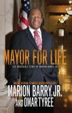 Book Cover Image. Title: Mayor for Life:  The Incredible Story of Marion Barry, Jr., Author: Marion Barry Jr.
