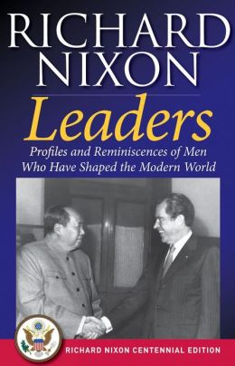 Leaders: Profiles and Reminiscences of Men Who Have Shaped the Modern World