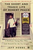 Book Cover Image. Title: The Short and Tragic Life of Robert Peace:  A Brilliant Young Man Who Left Newark for the Ivy League, Author: Jeff Hobbs