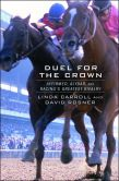 Book Cover Image. Title: Duel for the Crown:  Affirmed, Alydar, and Racing's Greatest Rivalry, Author: Linda Carroll