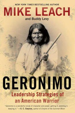 Geronimo: Leadership Strategies of an American Warrior