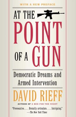 At the Point of a Gun: Democratic Dreams and Armed Intervention