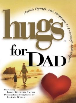 Hugs for Dad: Stories, Sayings, and Scriptures to Encourage and