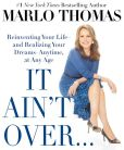 Book Cover Image. Title: It Ain't Over . . . Till It's Over:  Reinventing Your Life--and Realizing Your Dreams--Anytime, at Any Age, Author: Marlo Thomas