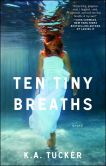 Book Cover Image. Title: Ten Tiny Breaths (Ten Tiny Breaths Series #1), Author: K. A. Tucker