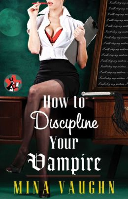 How to Discipline Your Vampire