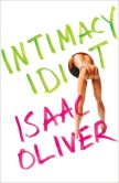Book Cover Image. Title: Intimacy Idiot, Author: Isaac Oliver