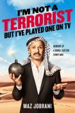 Book Cover Image. Title: I'm Not a Terrorist, But I've Played One On TV:  Memoirs of a Middle Eastern Funny Man, Author: Maz Jobrani