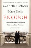 Enough: our fight to keep America safe from gun violence by Gabrielle Giffords and Mark Kelly
