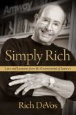 Book Cover Image. Title: Simply Rich:  Life and Lessons from the Cofounder of Amway: A Memoir, Author: Rich DeVos
