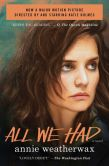 Book Cover Image. Title: All We Had:  A Novel, Author: Annie Weatherwax